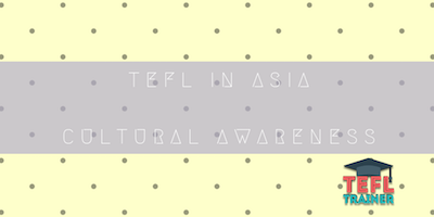 TEFL IN ASIA CULTURAL AWARENESS tefl trainer blog