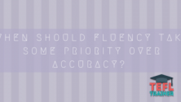 When should fluency take some priority over accuracy?