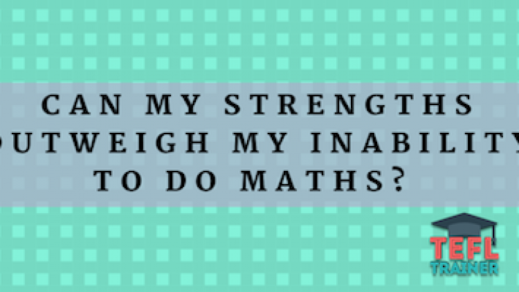 Can my strengths outweigh my inability to do maths?