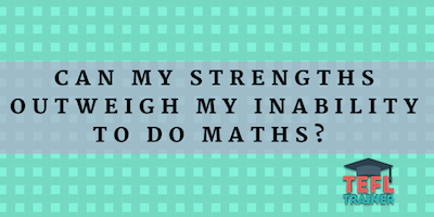 Can my strengths outweigh my inability to do maths? TEFL Trainer