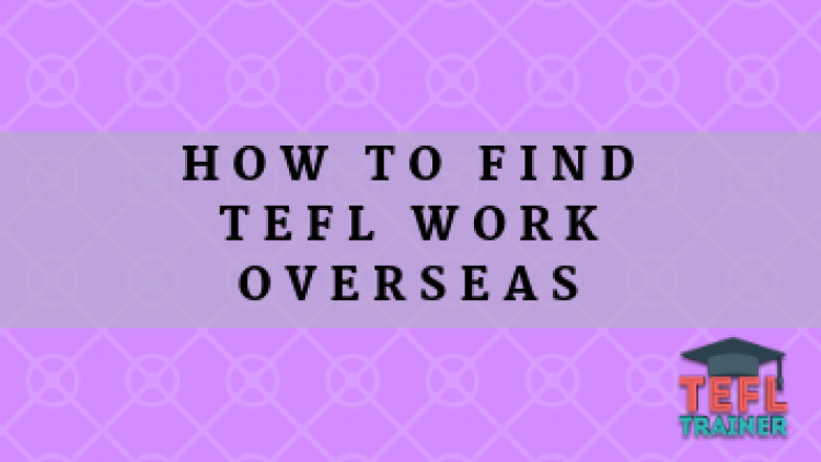 How to find TEFL Work Overseas