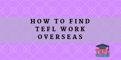 How to find TEFL Work Overseas