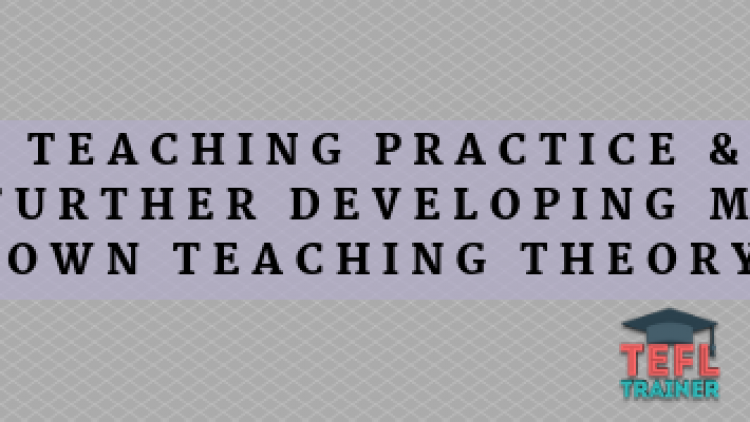 How did my teaching practice enable me to further develop my own teaching theory and philosophy?