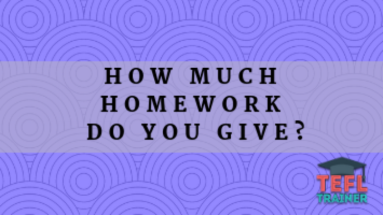 How much homework do you give?