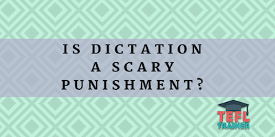 Is dictation a scary punishment?