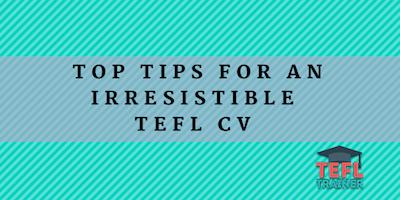 Top tips for an irresistible TEFL CV