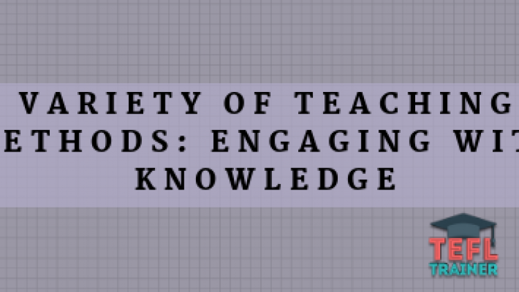 How did I use a variety of teaching methods to improve the way my students engage with knowledge?