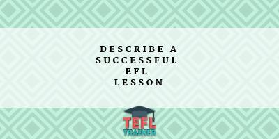 Describe a successful EFL lesson TEFL Trainer