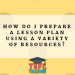 How do I prepare a Lesson Plan using a variety of Resources?
