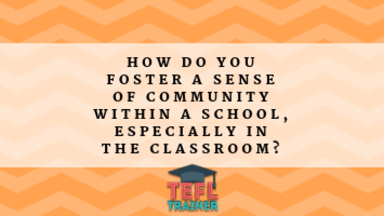 How do you foster a sense of community within a school, especially in the classroom?