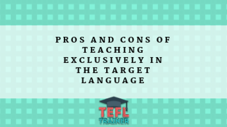 Pros and cons of teaching exclusively in the target language