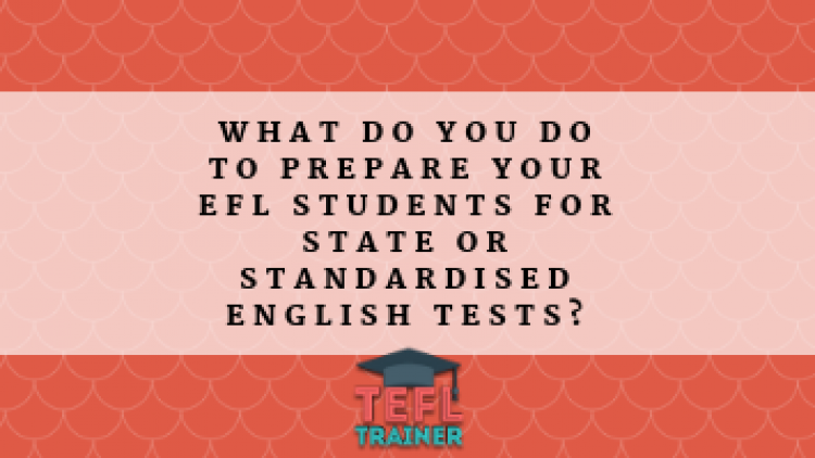What do you do to prepare your EFL students for state or standardised English tests?
