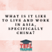 What is it like to live and work in Asia, specifically China?