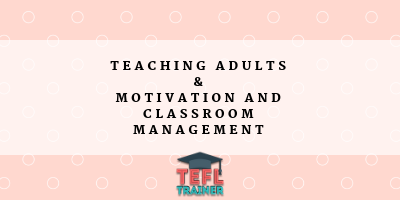 Why has teaching adults reduced problems relating to motivation and classroom management?