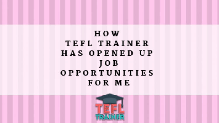 What are the advantages of volunteering in TEFL and how TEFL Trainer has it opened up job opportunities for me?