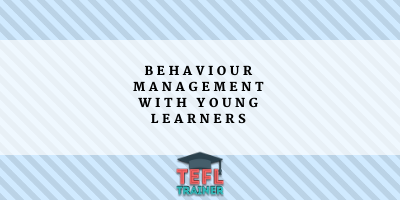 Behaviour management with young learners TEFL Trainer blog