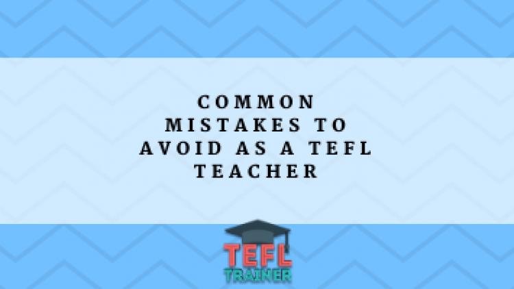 Common mistakes to avoid as a TEFL teacher