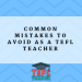 Common mistakes to avoid as a TEFL teacher