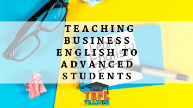 Communication skills when teaching business English to advanced students.