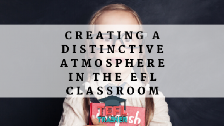 Creating a distinctive atmosphere in the EFL Classroom