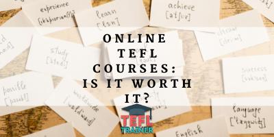 Online TEFL Courses: Is It Worth It?