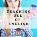 Teaching Use of English