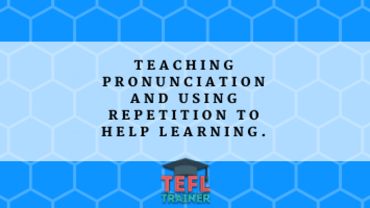 Teaching pronunciation and using repetition to help learning.