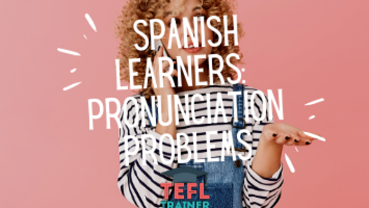 Pronunciation problems for Spanish learners of English