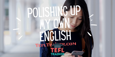 Polishing up my own English TEFL Trainer