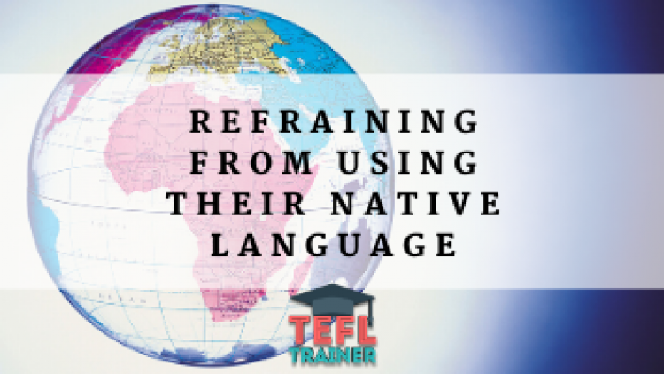 Refraining your students from speaking in their native language