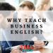 Why teach business English?