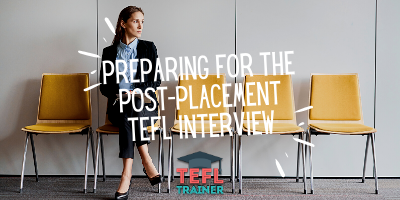 Preparing for the post-placement TEFL Interview