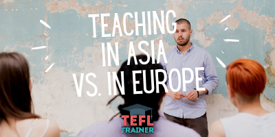 teaching in Asia vs Europe - TEFL Trainer