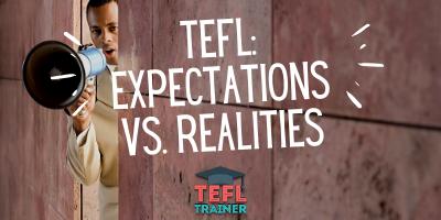 tefl_ expectations vs. realities - TEFL Trainer