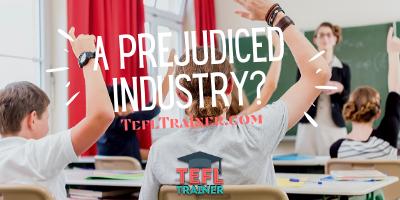 a Prejudiced Industry? TEFL Trainer