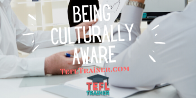 BEING CULTURALLY AWARE TEFL Trainer