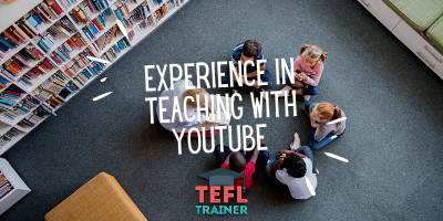 Experience in teaching with YouTube _TEFL Trainer blog