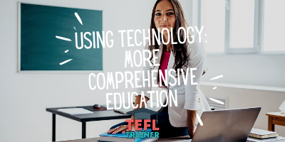 How can technology lead to a more comprehensive education? _TEFL Trainer blog
