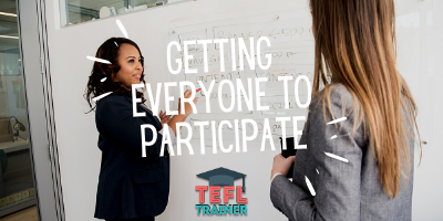 How do you get everyone to comfortably participate in class?_TEFL Trainer Blog