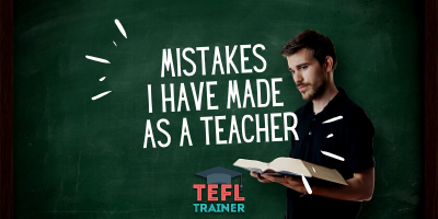How many mistakes would I make again (as a teacher)?_TEFL Trainer blog