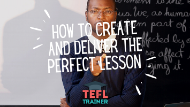 How to create and deliver the perfect lesson