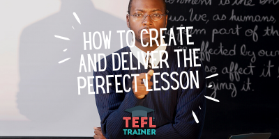 How to create and deliver the perfect lesson TEFL Trainer blog
