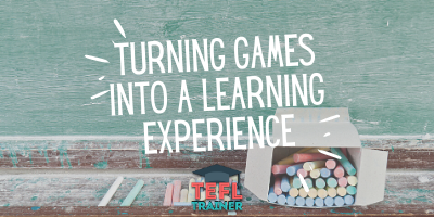 How to turn a game into a learning experience?_TEFL Trainer Blog