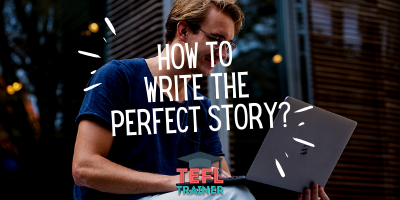 How to write the perfect story?_TEFL Trainer Blog