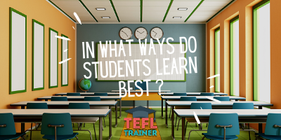 In what ways do students learn best and how have you incorporated this into your lesson plans? _TEFL Trainer blog