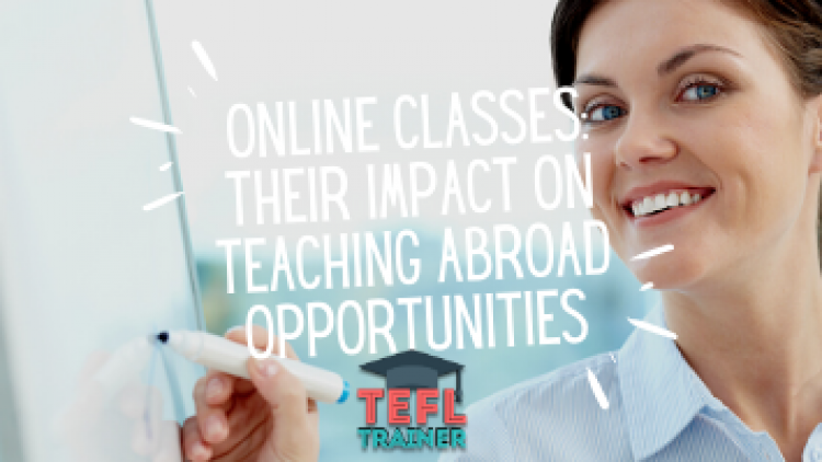 How are online classes impacting teaching abroad opportunities?