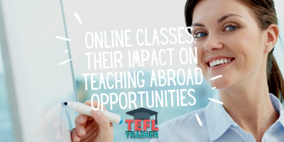 Online classes_ their impact on teaching abroad opportunities_TEFL Trainer blog