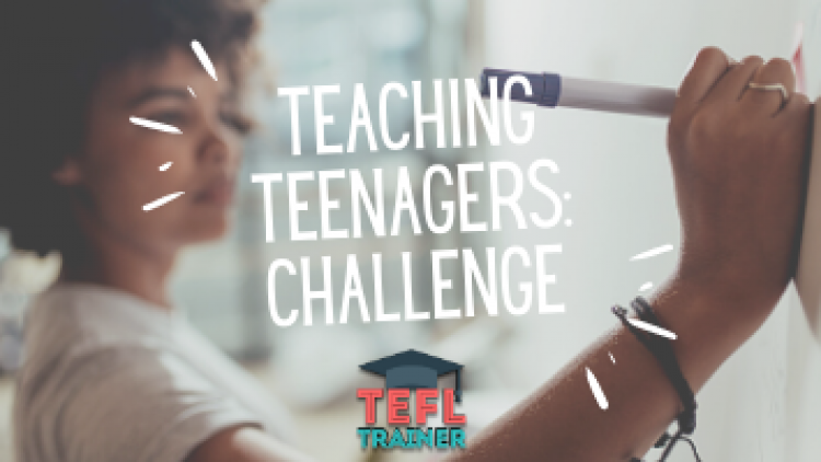What are the difficulties that arise when teaching teenagers and how to overcome them?