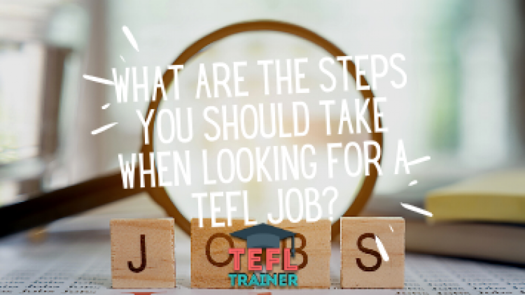 What are the steps you should take when looking for a TEFL job?