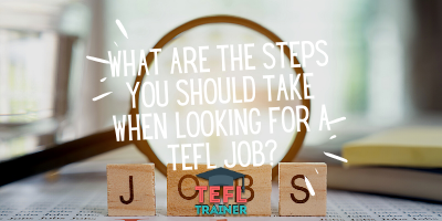 What are the steps you should take when looking for a TEFL job?- that is the question. _TEFL Trainer blog